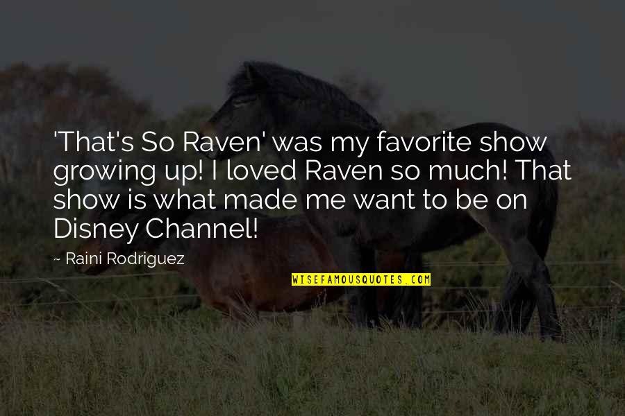 Raini Rodriguez Quotes By Raini Rodriguez: 'That's So Raven' was my favorite show growing