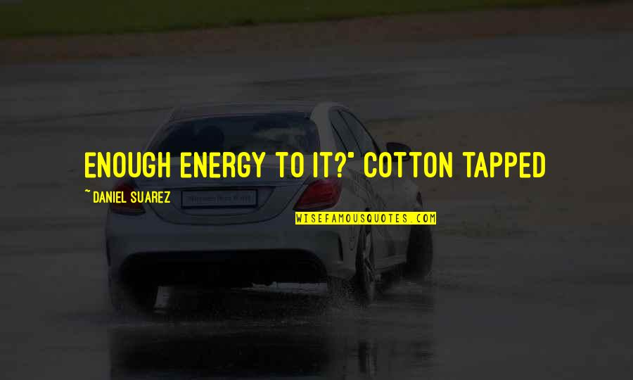 """Rainwater Sandra Brown Quotes By Daniel Suarez: enough energy to it?"""" Cotton tapped"""