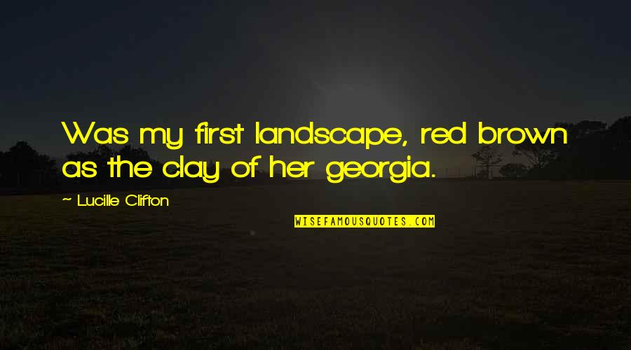 Rainwater Sandra Brown Quotes By Lucille Clifton: Was my first landscape, red brown as the