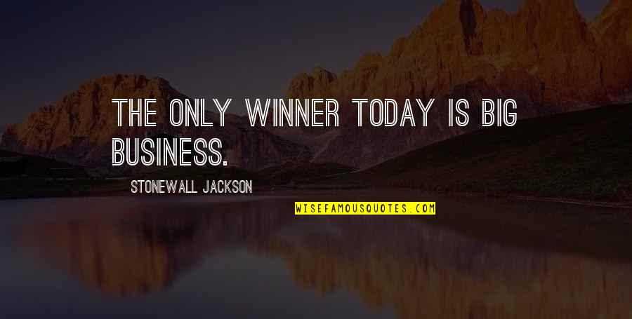 Rainwater Sandra Brown Quotes By Stonewall Jackson: The only winner today is big business.