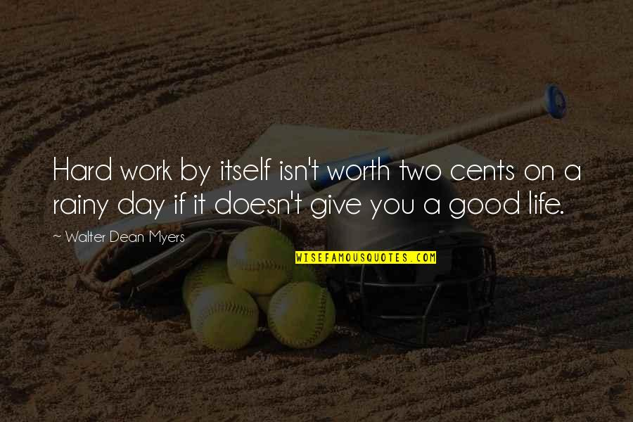 Rainy Day Work Quotes By Walter Dean Myers: Hard work by itself isn't worth two cents