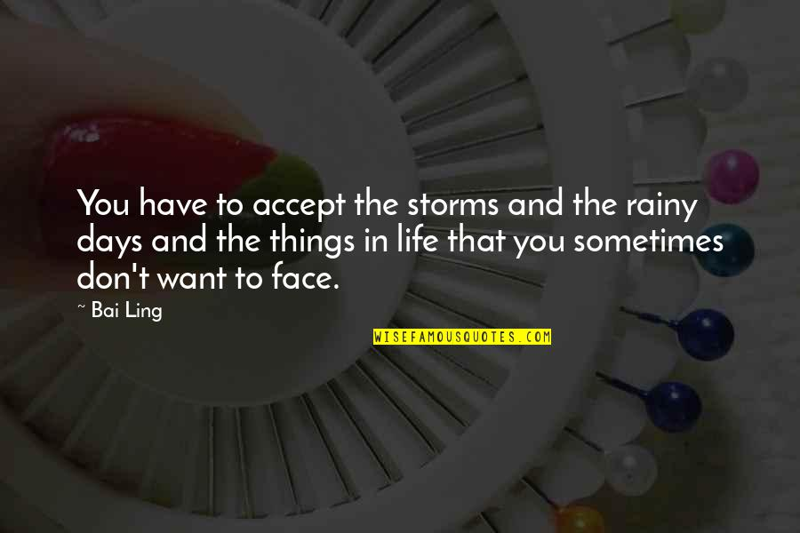 Rainy Days And Life Quotes By Bai Ling: You have to accept the storms and the