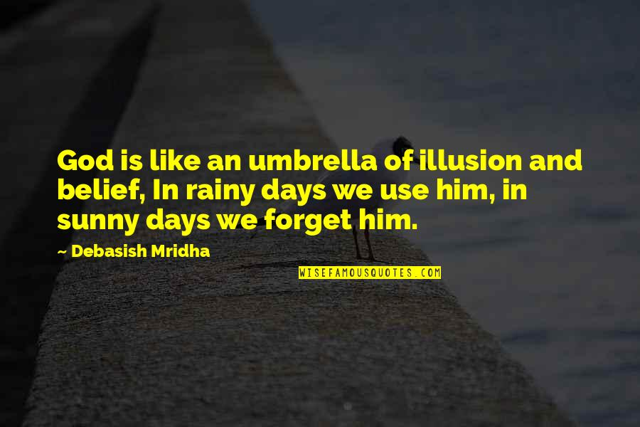 Rainy Days And Life Quotes By Debasish Mridha: God is like an umbrella of illusion and