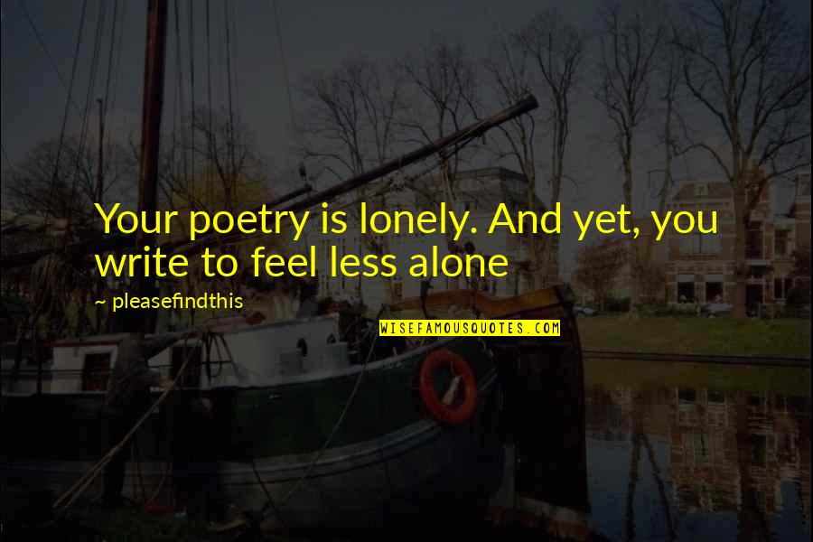 Rainy Days And Life Quotes By Pleasefindthis: Your poetry is lonely. And yet, you write