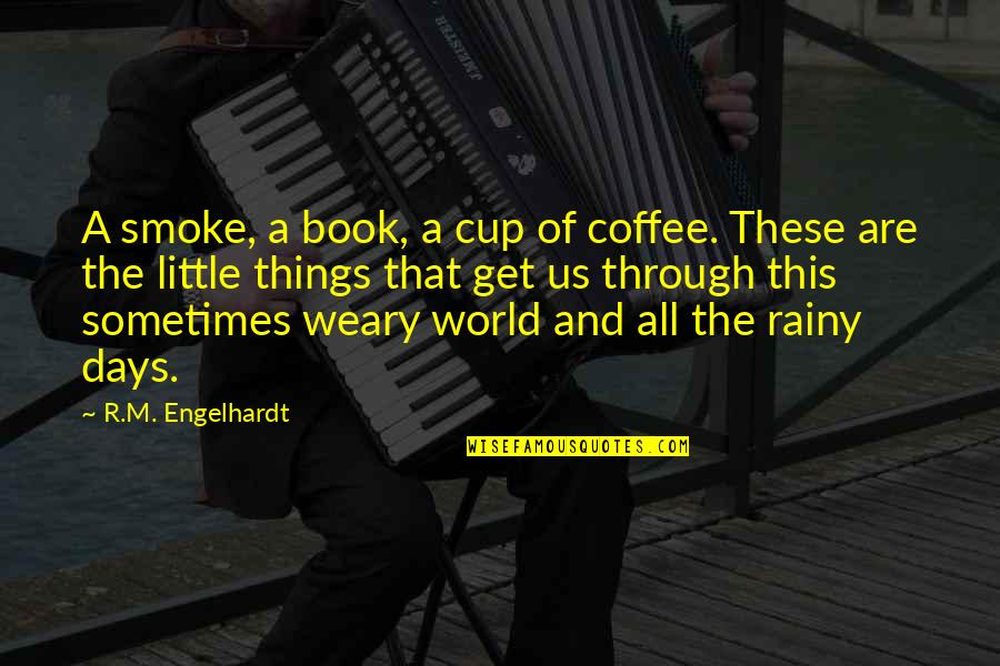 Rainy Days And Life Quotes By R.M. Engelhardt: A smoke, a book, a cup of coffee.
