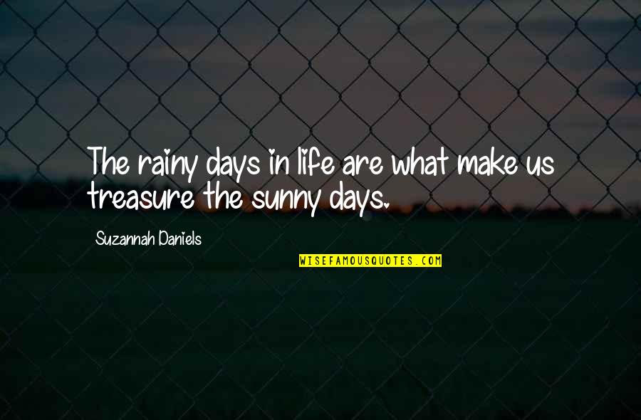 Rainy Days And Life Quotes By Suzannah Daniels: The rainy days in life are what make