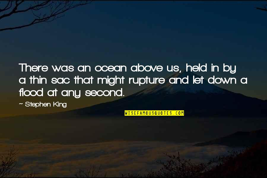 Rainy Seasons Quotes By Stephen King: There was an ocean above us, held in