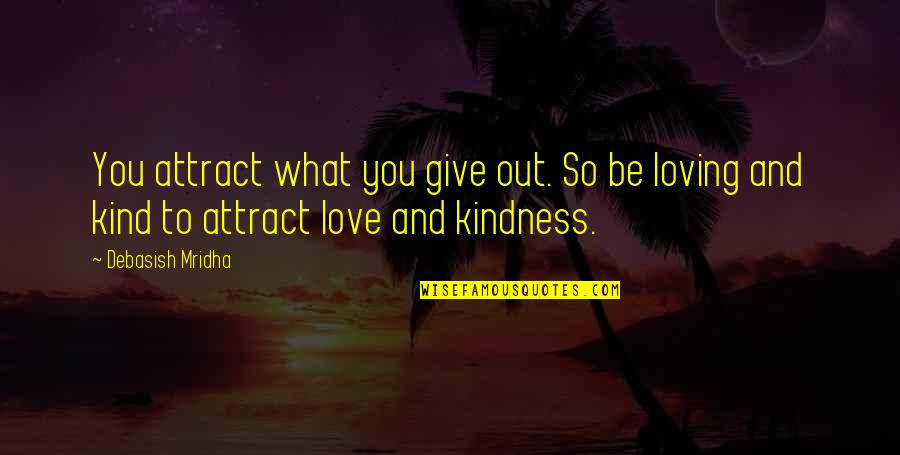 Rainy Weather Love Quotes By Debasish Mridha: You attract what you give out. So be