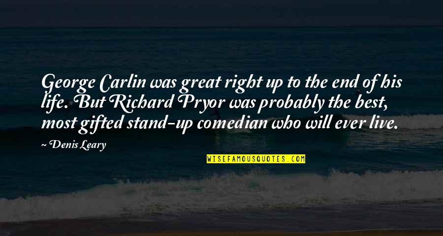 Rainy Weather Love Quotes By Denis Leary: George Carlin was great right up to the