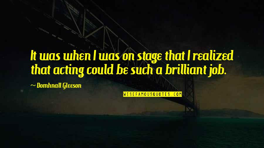 Rainy Weather Love Quotes By Domhnall Gleeson: It was when I was on stage that