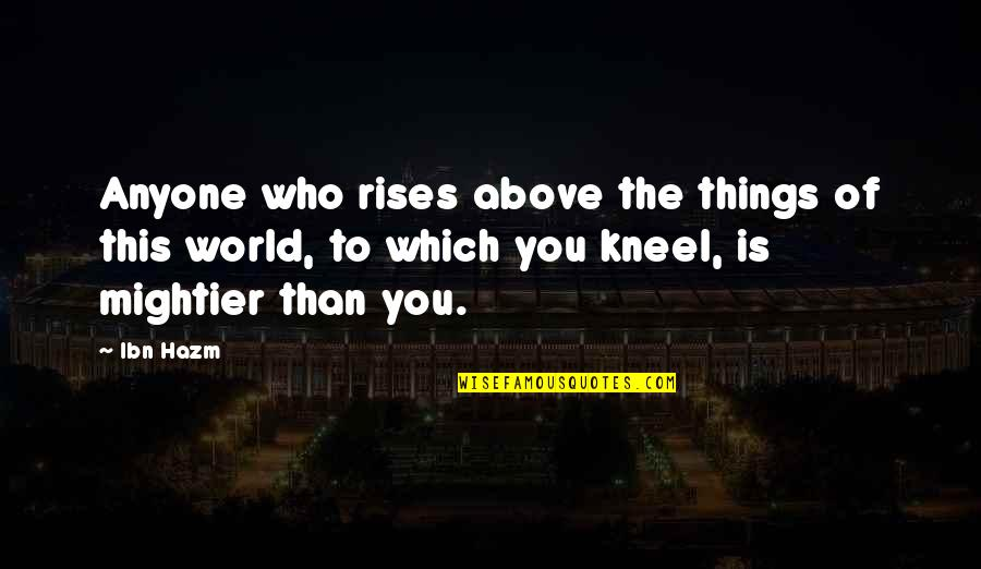 Rainy Weather Love Quotes By Ibn Hazm: Anyone who rises above the things of this