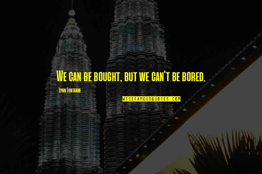 Rainy Weather Love Quotes By Lynn Fontanne: We can be bought, but we can't be