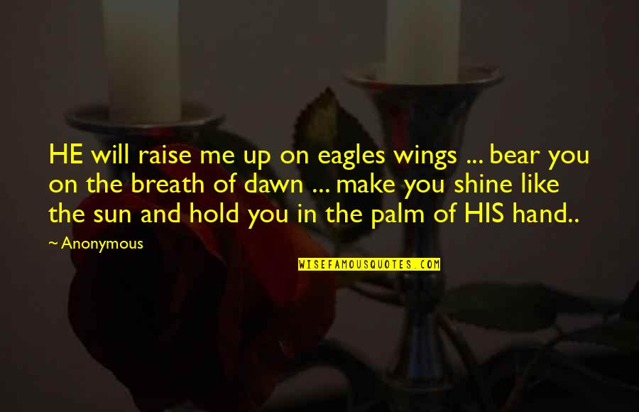 Raise Up Quotes By Anonymous: HE will raise me up on eagles wings