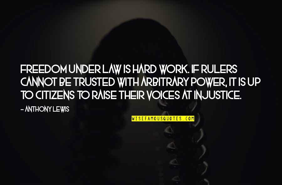 Raise Up Quotes By Anthony Lewis: Freedom under law is hard work. If rulers