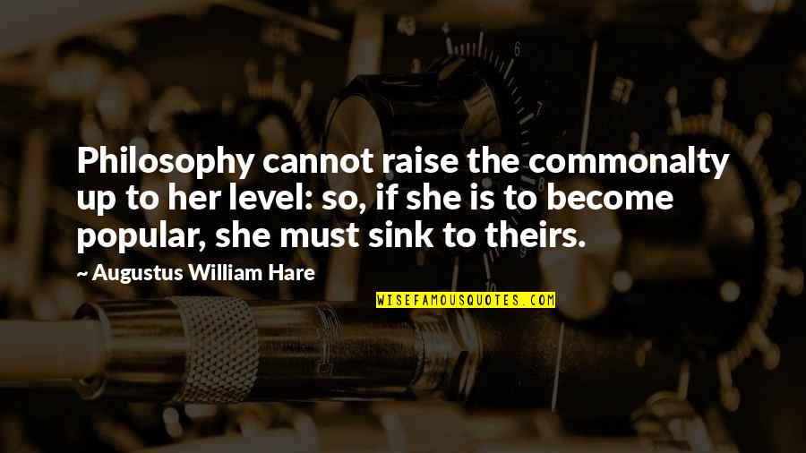 Raise Up Quotes By Augustus William Hare: Philosophy cannot raise the commonalty up to her