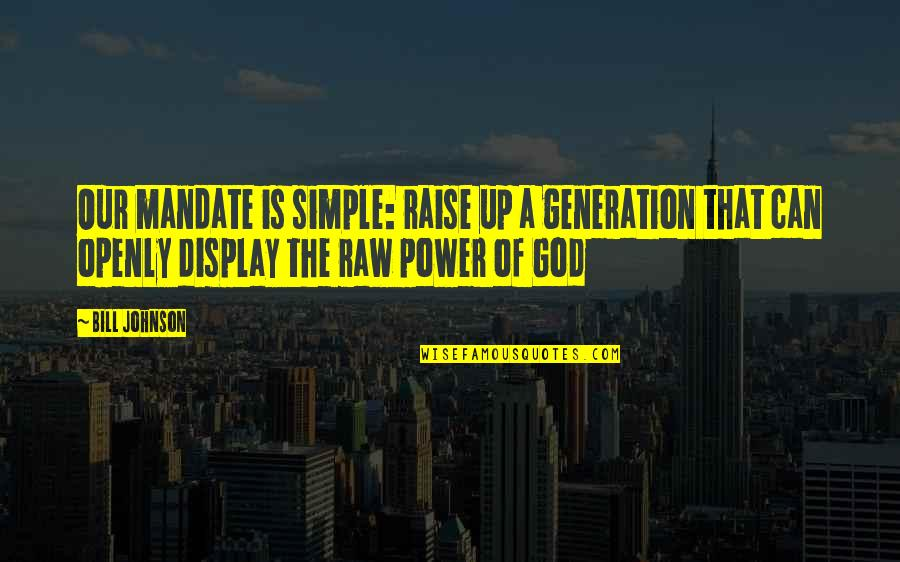 Raise Up Quotes By Bill Johnson: Our mandate is simple: raise up a generation