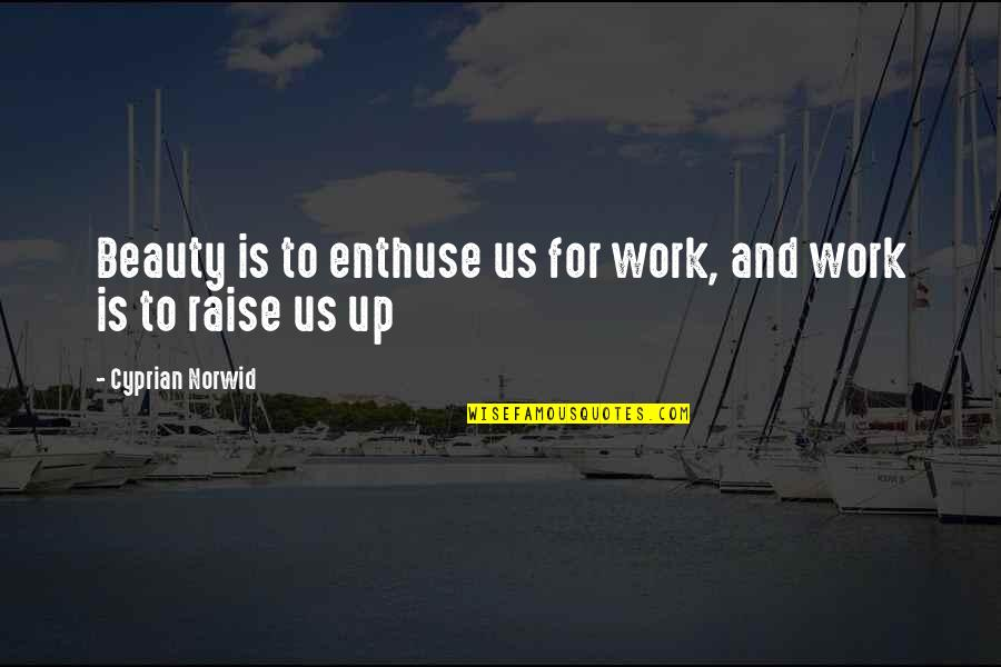 Raise Up Quotes By Cyprian Norwid: Beauty is to enthuse us for work, and