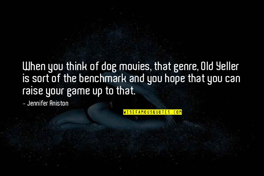 Raise Up Quotes By Jennifer Aniston: When you think of dog movies, that genre,