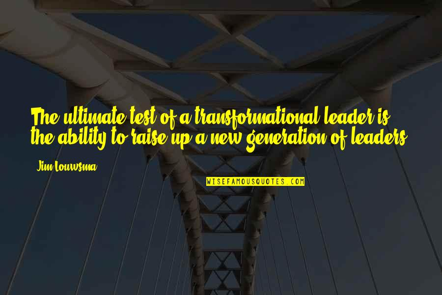Raise Up Quotes By Jim Louwsma: The ultimate test of a transformational leader is
