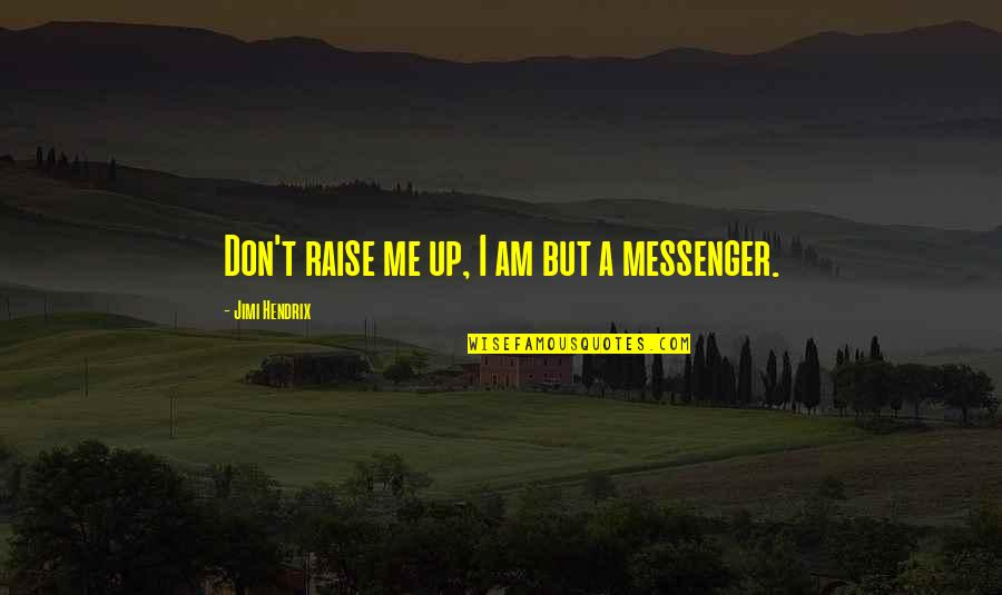 Raise Up Quotes By Jimi Hendrix: Don't raise me up, I am but a