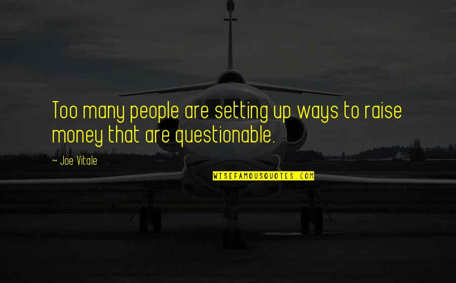 Raise Up Quotes By Joe Vitale: Too many people are setting up ways to