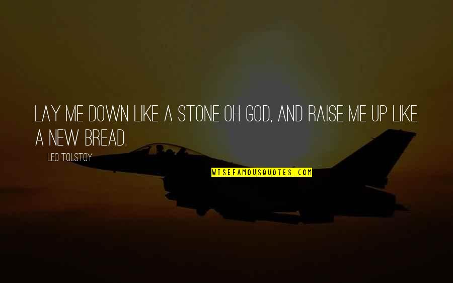 Raise Up Quotes By Leo Tolstoy: Lay me down like a stone oh God,