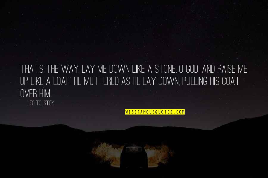 Raise Up Quotes By Leo Tolstoy: That's the way. Lay me down like a