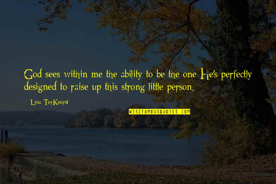 Raise Up Quotes By Lysa TerKeurst: God sees within me the ability to be