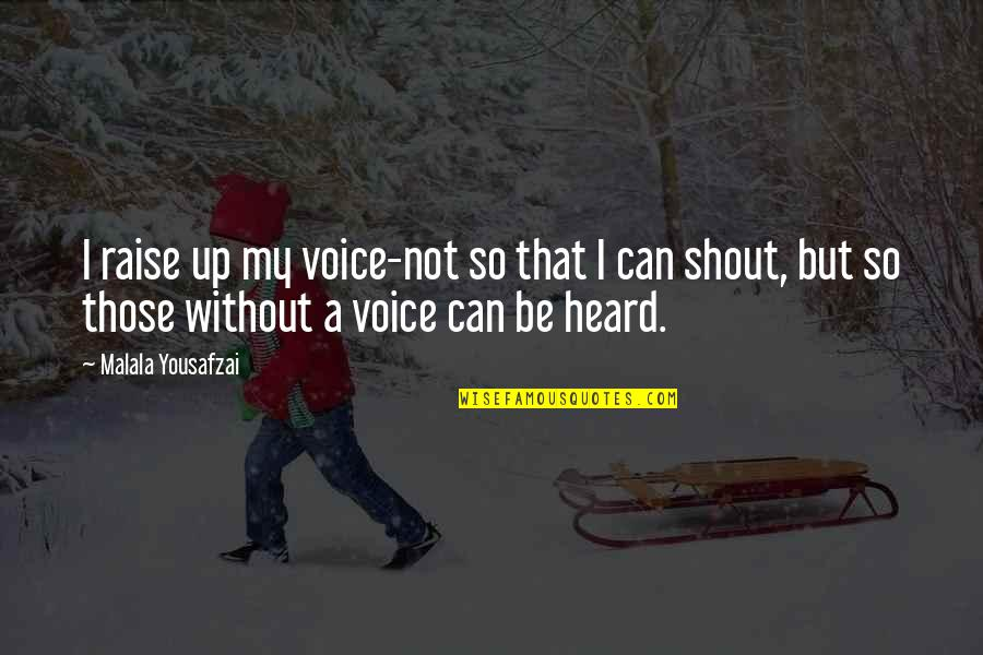 Raise Up Quotes By Malala Yousafzai: I raise up my voice-not so that I