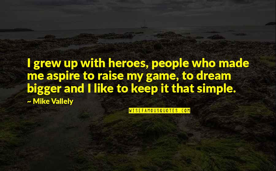 Raise Up Quotes By Mike Vallely: I grew up with heroes, people who made