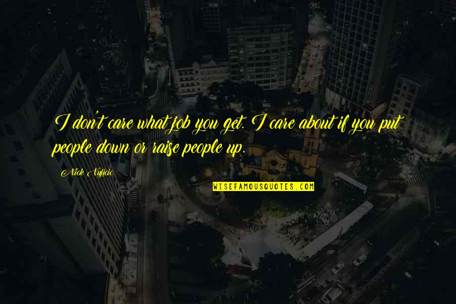Raise Up Quotes By Nick Vujicic: I don't care what job you get. I
