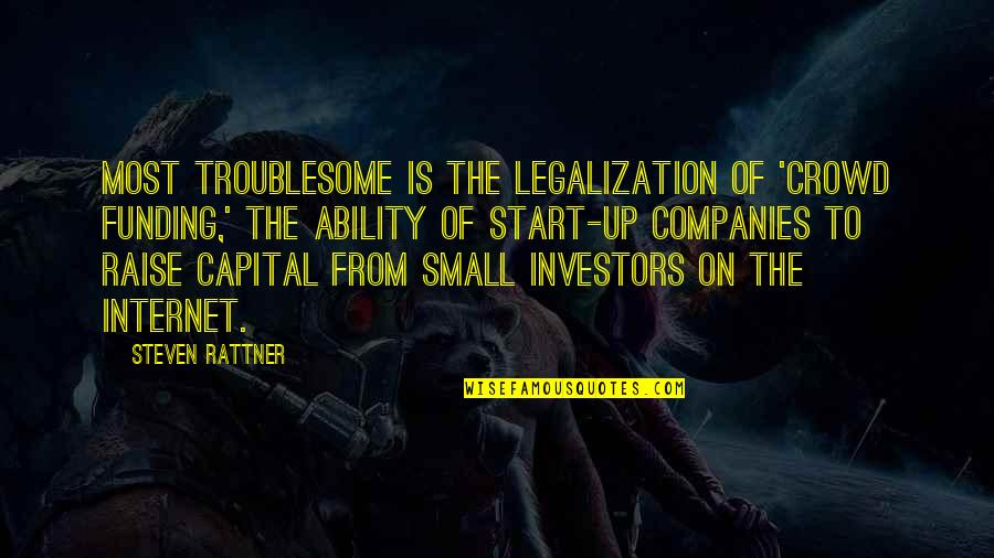 Raise Up Quotes By Steven Rattner: Most troublesome is the legalization of 'crowd funding,'