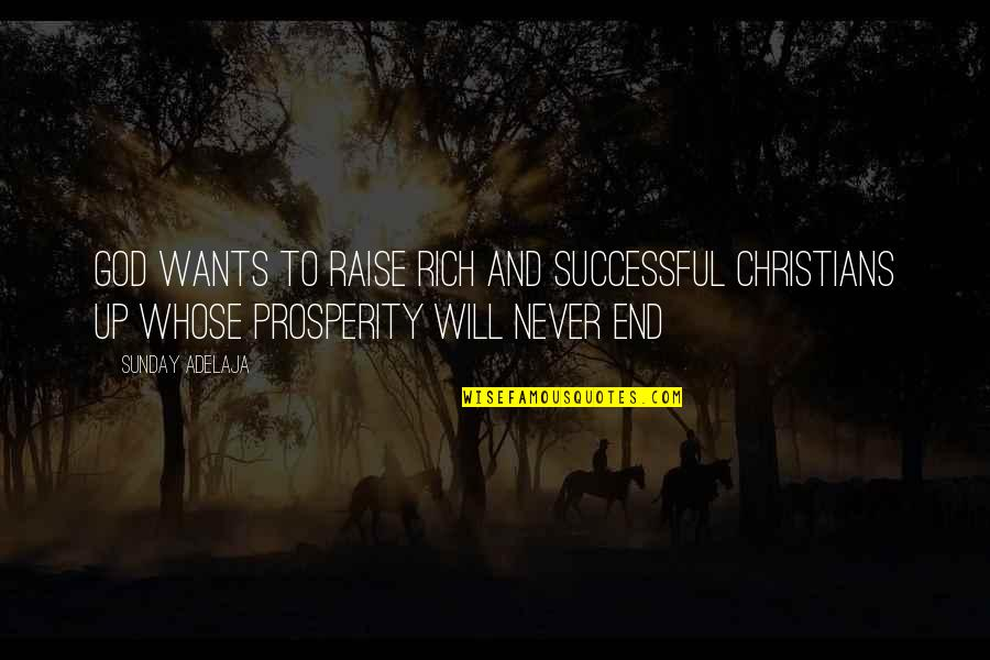 Raise Up Quotes By Sunday Adelaja: God wants to raise rich and successful Christians