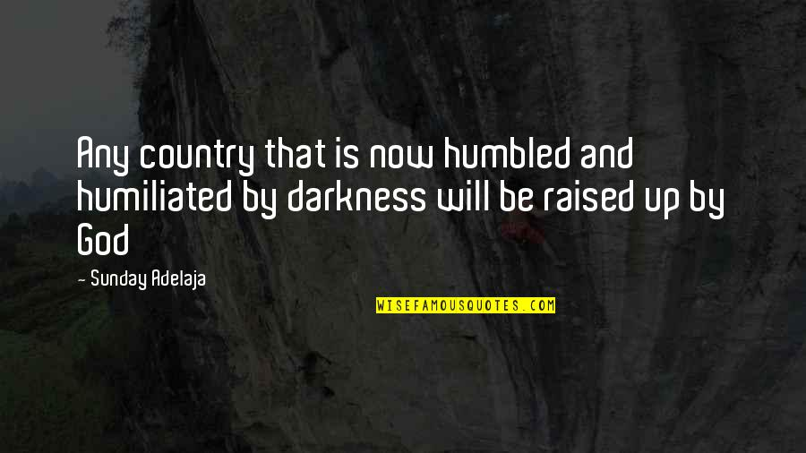 Raise Up Quotes By Sunday Adelaja: Any country that is now humbled and humiliated