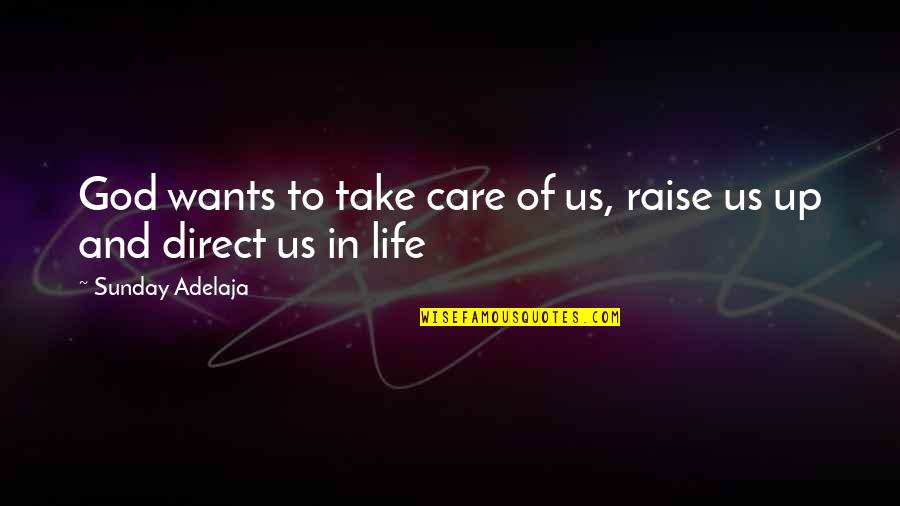 Raise Up Quotes By Sunday Adelaja: God wants to take care of us, raise