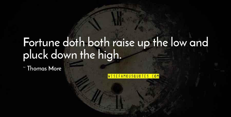 Raise Up Quotes By Thomas More: Fortune doth both raise up the low and