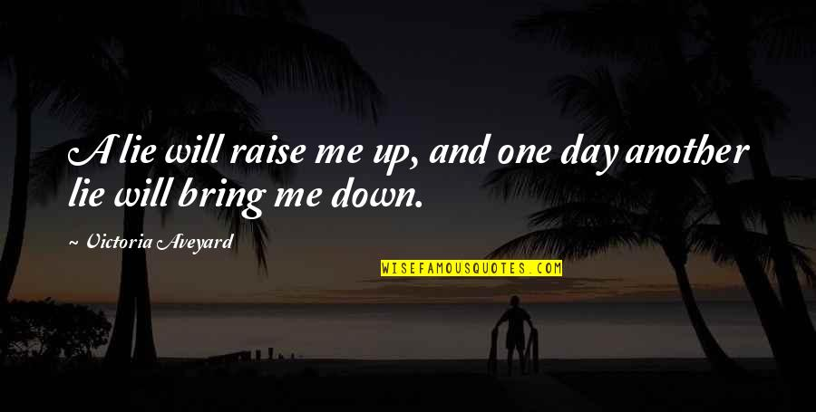 Raise Up Quotes By Victoria Aveyard: A lie will raise me up, and one