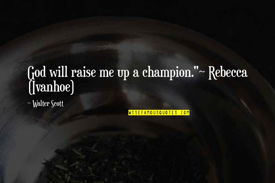 "Raise Up Quotes By Walter Scott: God will raise me up a champion.""~ Rebecca"