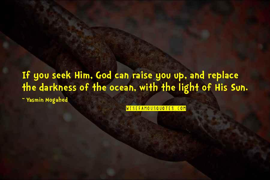 Raise Up Quotes By Yasmin Mogahed: If you seek Him, God can raise you