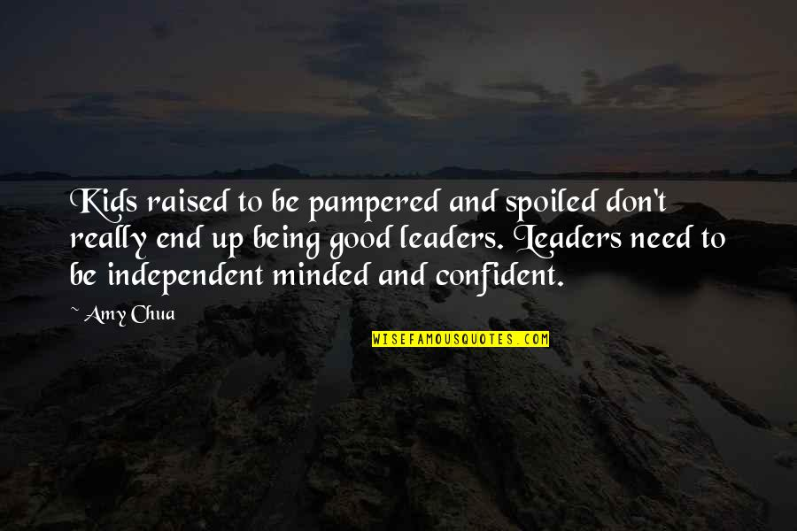 Raised Up Quotes By Amy Chua: Kids raised to be pampered and spoiled don't