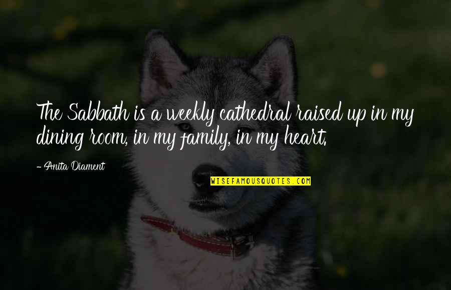 Raised Up Quotes By Anita Diament: The Sabbath is a weekly cathedral raised up