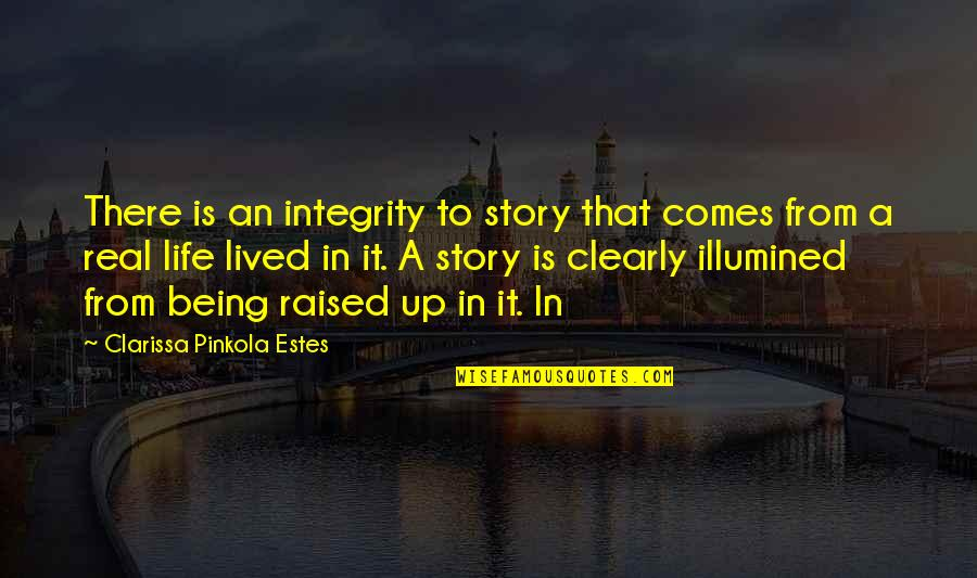Raised Up Quotes By Clarissa Pinkola Estes: There is an integrity to story that comes