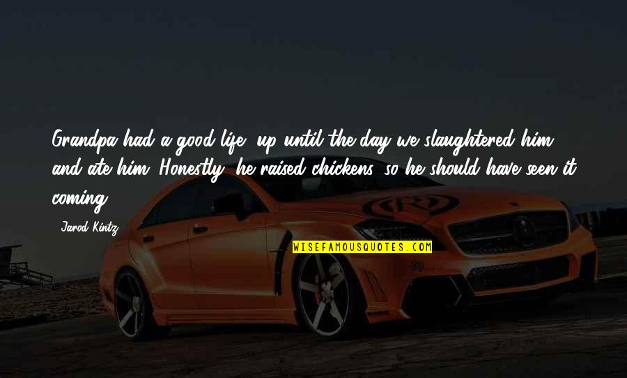 Raised Up Quotes By Jarod Kintz: Grandpa had a good life, up until the