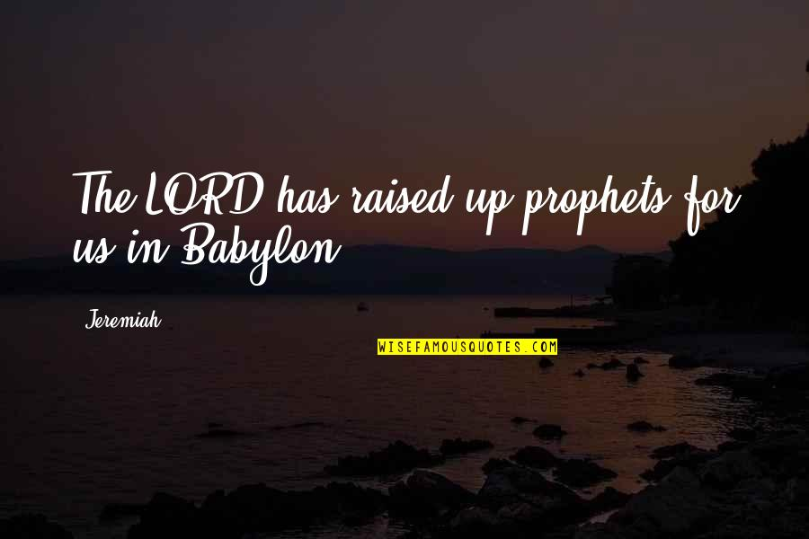Raised Up Quotes By Jeremiah: The LORD has raised up prophets for us