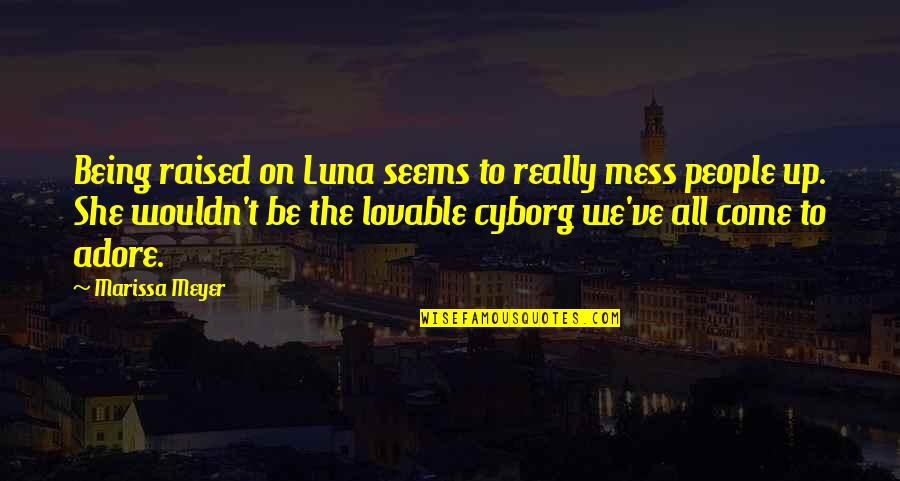 Raised Up Quotes By Marissa Meyer: Being raised on Luna seems to really mess