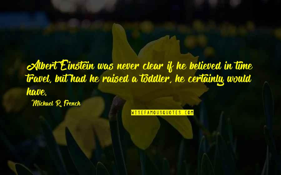 Raised Up Quotes By Michael R. French: Albert Einstein was never clear if he believed