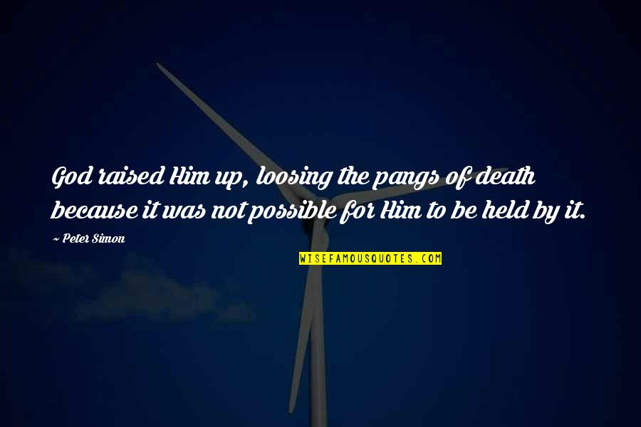 Raised Up Quotes By Peter Simon: God raised Him up, loosing the pangs of