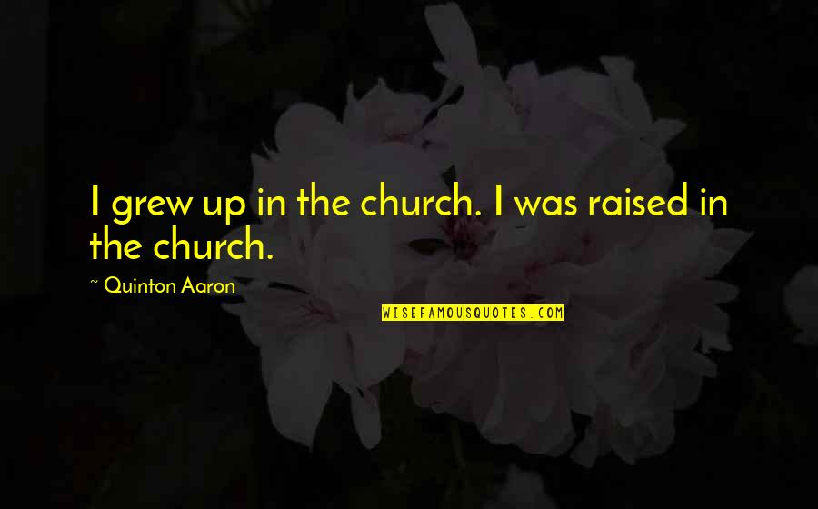 Raised Up Quotes By Quinton Aaron: I grew up in the church. I was