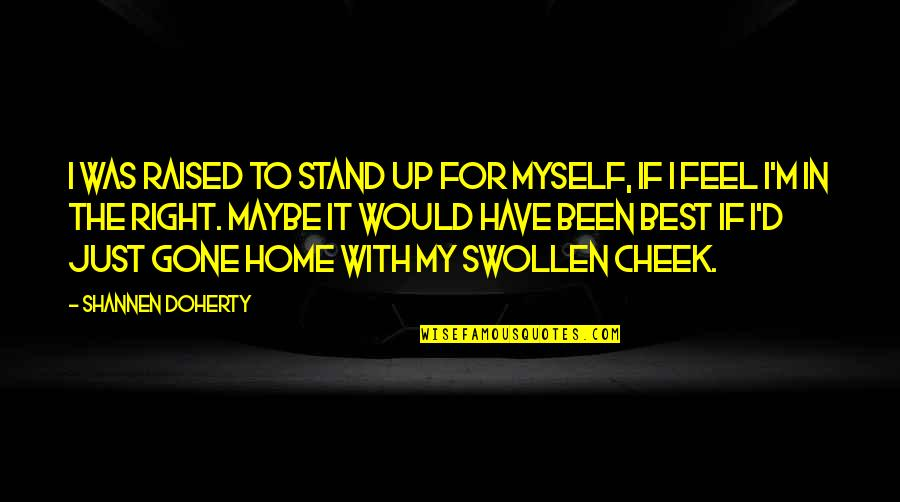 Raised Up Quotes By Shannen Doherty: I was raised to stand up for myself,