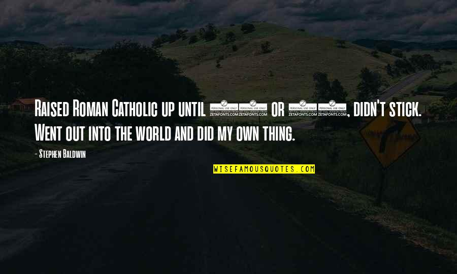 Raised Up Quotes By Stephen Baldwin: Raised Roman Catholic up until 11 or 12,